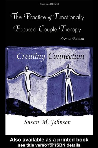 Practice of Emotionally Focused Couple Therapy Creating Connection 2nd 2005 (Revised) 9780415945684 Front Cover
