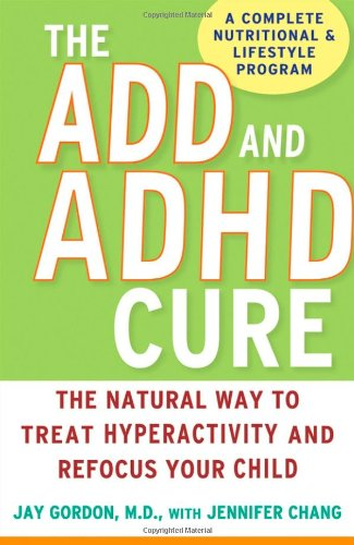 ADD and ADHD Cure The Natural Way to Treat Hyperactivity and Refocus Your Child  2008 9780470072684 Front Cover