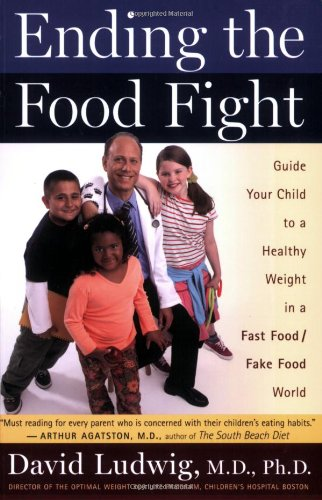 Ending the Food Fight Guide Your Child to a Healthy Weight in a Fast Food/Fake Food World  2007 9780547053684 Front Cover