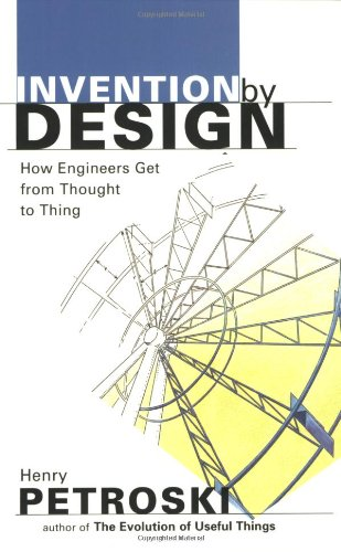 Invention by Design How Engineers Get from Thought to Thing  1996 edition cover