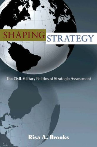 Shaping Strategy The Civil-Military Politics of Strategic Assessment  2008 edition cover