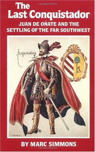 Last Conquistador Juan de Onate and the Settling of the Far Southwest N/A edition cover