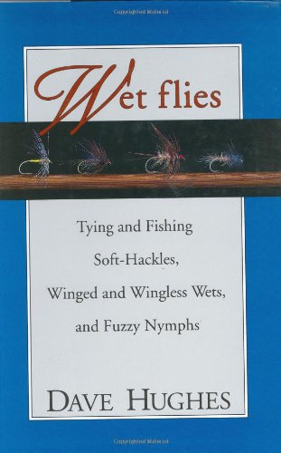 Wet Flies Tying and Fishing Soft-Hackles, Winged and Wingless Wets, and Fuzzy Nymphs  1995 edition cover
