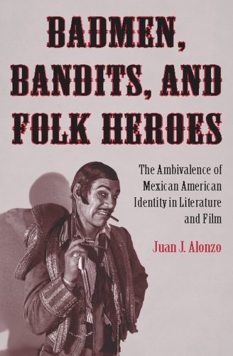 Badmen, Bandits, and Folk Heroes The Ambivalence of Mexican American Identity in Literature and Film  2009 edition cover