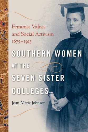 Southern Women at the Seven Sister Colleges Feminist Values and Social Activism, 1875-1915  2008 edition cover