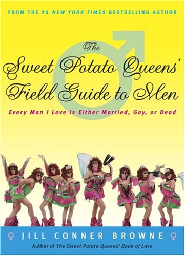 Sweet Potato Queens' Field Guide to Men Every Man I Love Is Either Married, Gay, or Dead  2004 9781400049684 Front Cover