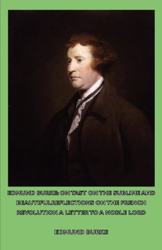 Edmund Burke: On Tast - on the Sublime and Beautiful - Reflections on the French Revolution - a Letter to a Noble Lord  2007 9781406766684 Front Cover