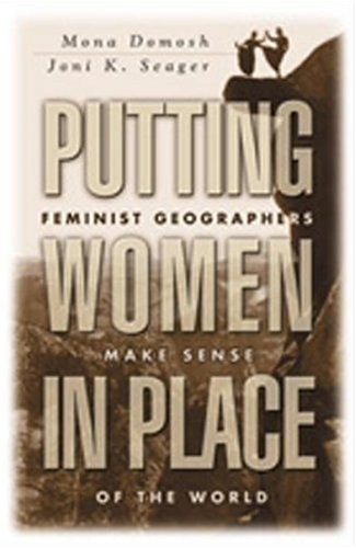Putting Women in Place Feminist Geographers Make Sense of the World  2001 edition cover