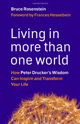 Living in More Than One World How Peter Drucker's Wisdom Can Inspire and Transform Your Life  2009 edition cover