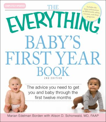 Everything Baby's First Year Book The Advice You Need to Get You and Baby Through the First Twelve Months 2nd 2010 9781605503684 Front Cover