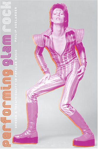 Performing Glam Rock Gender and Theatricality in Popular Music  2006 edition cover