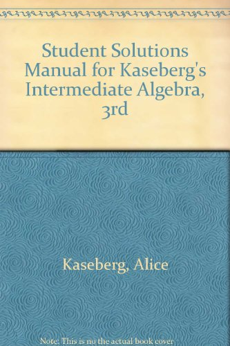 Student Solutions Manual for Kaseberg's Intermediate Algebra, 3rd  3rd 2006 9780618914685 Front Cover
