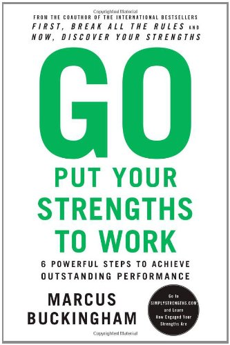 Go Put Your Strengths to Work 6 Powerful Steps to Achieve Outstanding Performance N/A edition cover