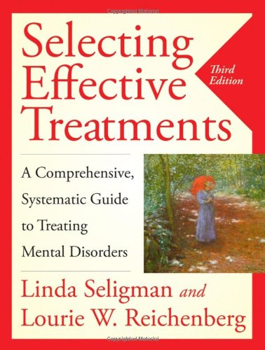 Selecting Effective Treatments A Comprehensive, Systematic Guide to Treating Mental Disorders 3rd 2007 (Revised) edition cover