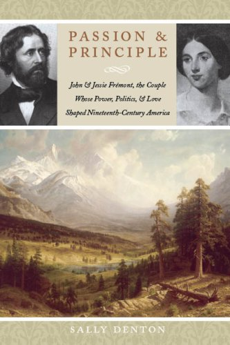 Passion and Principle John and Jessie Fr�mont, the Couple Whose Power, Politics, and Love Shaped Nineteenth-Century America  2009 edition cover