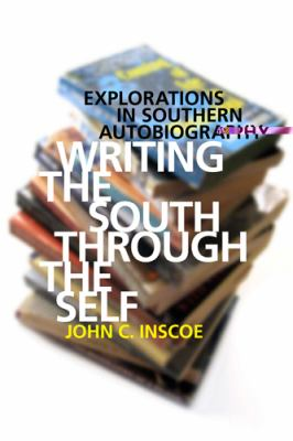 Writing the South Through the Self Explorations in Southern Autobiography  2011 edition cover