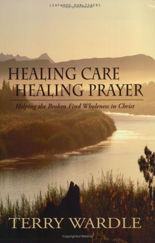 Healing Care, Healing Prayer : Helping the Broken Find Wholeness in Christ  2001 edition cover