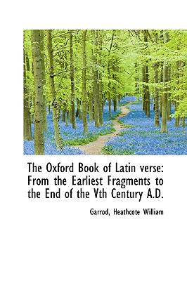 Oxford Book of Latin Verse : From the Earliest Fragments to the End of the Vth Century A. D. N/A edition cover