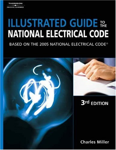 Illustrated Guide to the NEC Based on the 2005 National Electric Code 3rd 2005 (Revised) 9781401850685 Front Cover