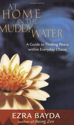 At Home in the Muddy Water A Guide to Finding Peace Within Everyday Chaos N/A 9781590301685 Front Cover