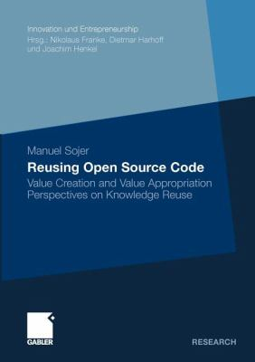 Reusing Open Source Code Value Creation and Value Appropriation Perspectives on Knowledge Reuse  2011 9783834926685 Front Cover