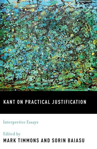 Kant on Practical Justification Interpretive Essays  2012 9780195395686 Front Cover