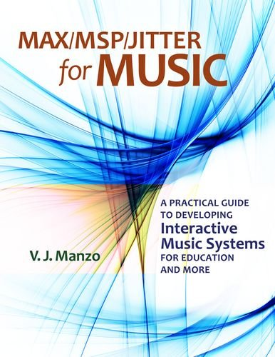 Max/MSP/Jitter for Music A Practical Guide to Developing Interactive Music Systems for Education and More  2011 edition cover