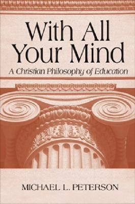 With All Your Mind A Christian Philosophy of Education  2001 edition cover