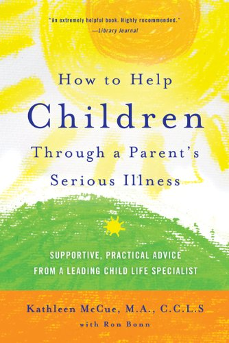 How to Help Children Through a Parent's Serious Illness Supportive, Practical Advice from a Leading Child Life Specialist 2nd 2011 (Revised) 9780312697686 Front Cover