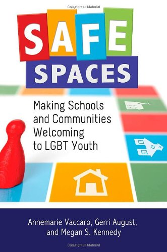 Safe Spaces Making Schools and Communities Welcoming to LGBT Youth  2011 edition cover