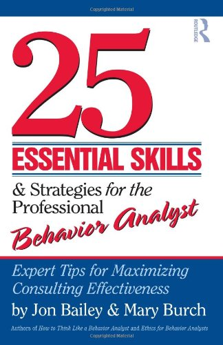25 Essential Skills and Strategies for Behavior Analysts Expert Tips for Maximizing Consulting Effectiveness  2010 9780415800686 Front Cover