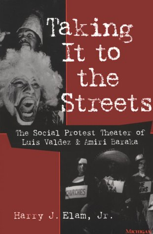 Taking It to the Streets The Social Protest Theater of Luis Valdez and Amiri Baraka  1997 edition cover