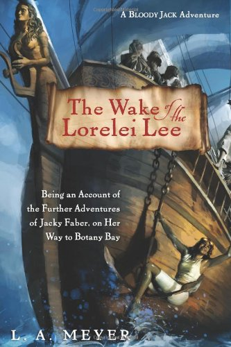 Wake of the Lorelei Lee Being an Account of the Further Adventures of Jacky Faber, on Her Way to Botany Bay  2010 9780547327686 Front Cover