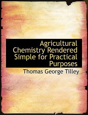 Agricultural Chemistry Rendered Simple for Practical Purposes:   2008 edition cover