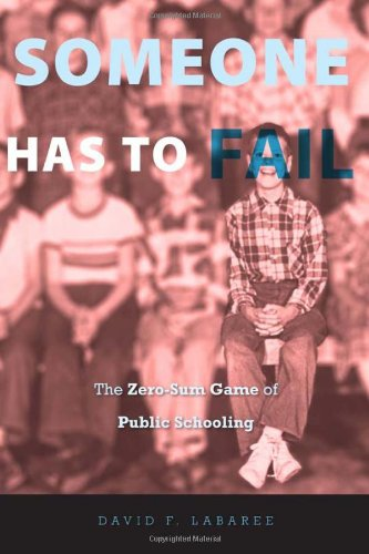 Someone Has to Fail The Zero-Sum Game of Public Schooling  2010 9780674050686 Front Cover