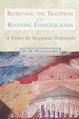 Retrieving the Tradition and Renewing Evangelicalism A Primer for Suspicious Protestants  1999 edition cover
