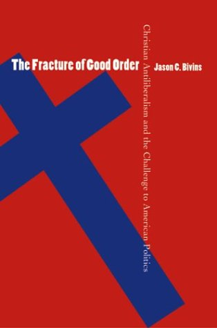 Fracture of Good Order Christian Antiliberalism and the Challenge to American Politics  2003 edition cover