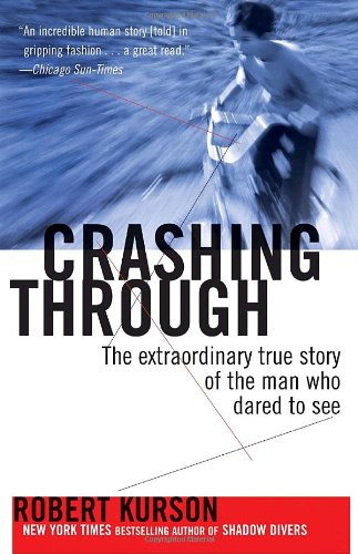 Crashing Through The Extraordinary True Story of the Man Who Dared to See  2008 9780812973686 Front Cover