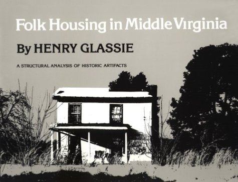 Folk Housing in Middle Virginia A Structural Analysis of Historic Artifacts Reprint  edition cover