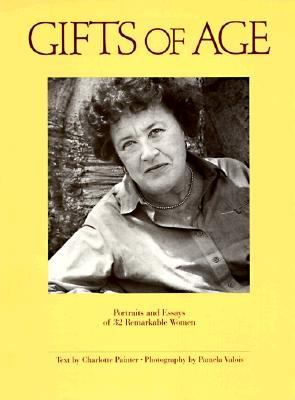 Gifts of Age Portraits and Essays of 32 Remarkable Women N/A 9780877013686 Front Cover