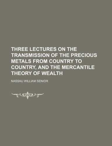 Three Lectures on the Transmission of the Precious Metals from Country to Country and the Mercantile Theory of Wealth  2010 edition cover