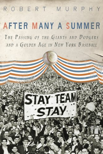 After Many a Summer The Passing of the Giants and Dodgers and a Golden Age in New York Baseball  2009 9781402760686 Front Cover