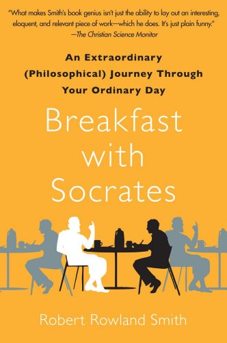 Breakfast with Socrates An Extraordinary (Philosophical) Journey Through Your Ordinary Day N/A edition cover