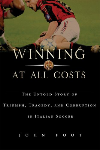 Winning at All Costs A Scandalous History of Italian Soccer N/A edition cover