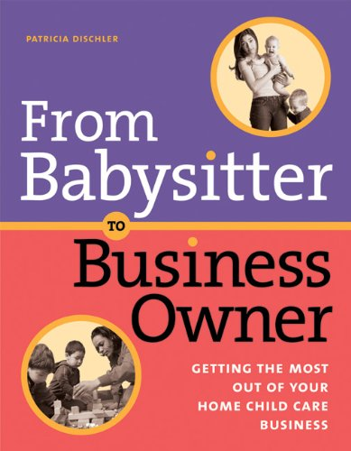 From Babysitter to Business Owner Getting the Most Out of Your Home Child Care Business  2005 edition cover