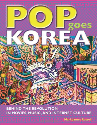 Pop Goes Korea Behind the Revolution in Movies, Music, and Internet Culture  2008 9781933330686 Front Cover