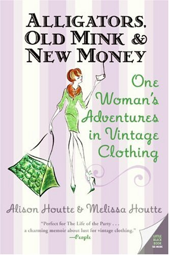 Alligators, Old Mink and New Money One Woman's Adventures in Vintage Clothing N/A 9780060786687 Front Cover