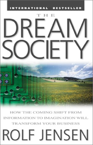 Dream Society How the Coming Shift from Information to Imagination Will Transform Your Business  2002 edition cover