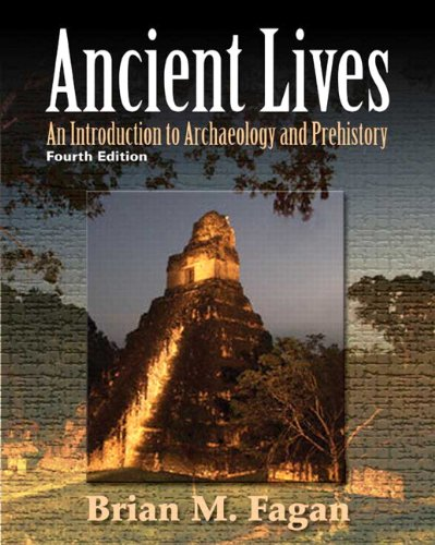 Ancient Lives An Introduction to Archaelology and Prehistory 4th 2010 edition cover