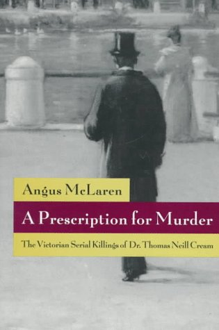Prescription for Murder The Victorian Serial Killings of Dr. Thomas Neill Cream  1995 edition cover